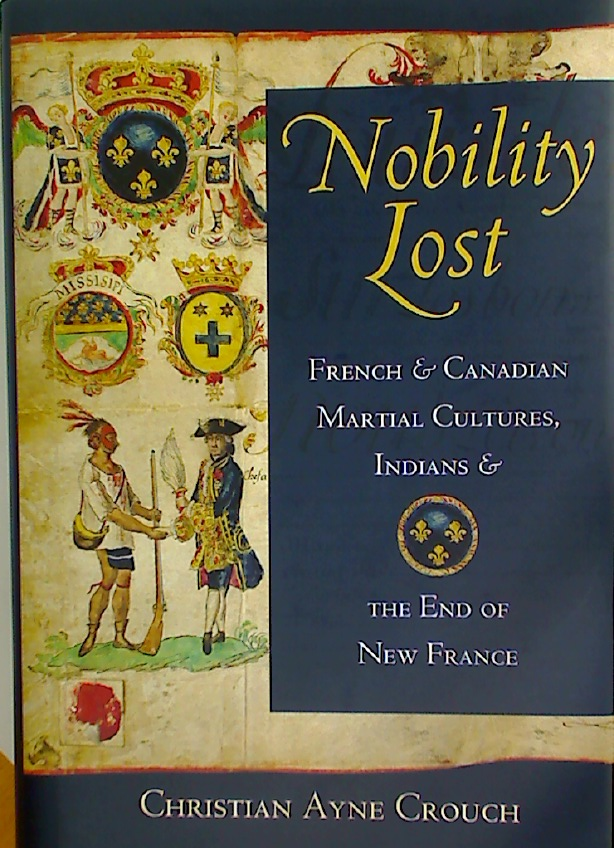 Nobility Lost. French and Canadian Marital Cultures, Indians and the End of New France.