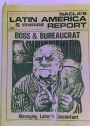 NACLA's Latin America and Empire Report. Volume 11, No 5, May -June 1977. Boss and Bureaucrat / Managing Labor's Discontent.