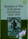 Royalists at War in Scotland and Ireland, 1638 - 1650.