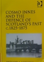 Cosmo Innes and the Defence of Scotland's Past, c. 1825 - 1875.