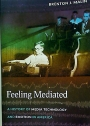 Feeling Mediated. A History of Media Technology and Emotion in America.