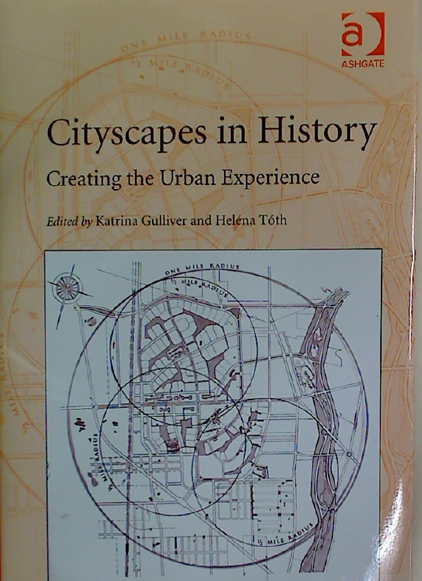 Cityscapes in History. Creating the Urban Experience.