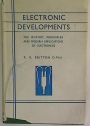 Electronic Developments. The History, Principles and Modern Applications of Electronics.