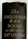 The Englishman and His Books, in the Early Nineteenth Century.