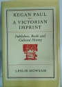 Kegan Paul. A Victorian Imprint. Publishers, Books and Cultural History.