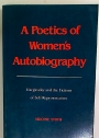 A Poetics of Women's Autobiography. Marginality and the Fictions of Self-Representation.