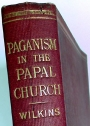 Paganism in the Papal Church.