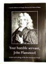Your Humble Servant, John Flamsteed: Letters and Writings of the first Astronomer Royal.