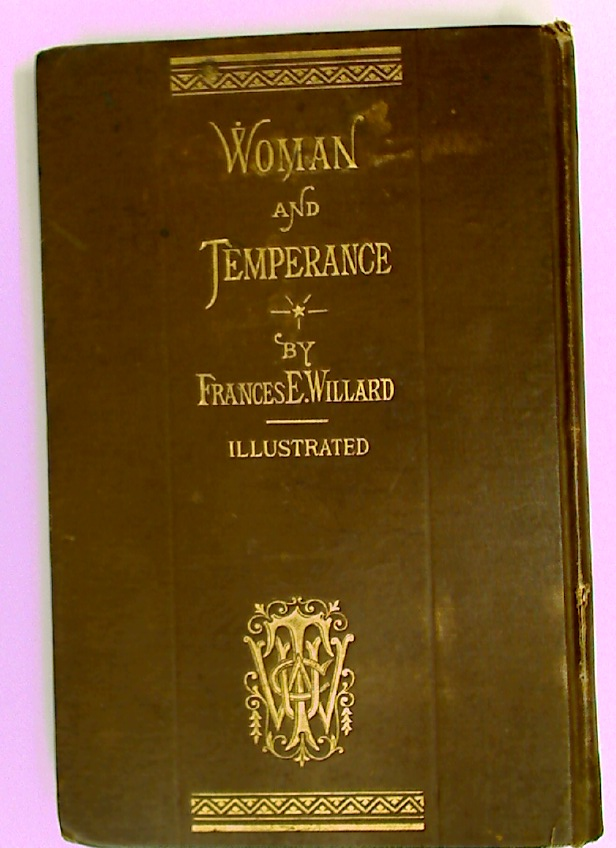 Woman and Temperance: or, The Work and Workers if the Woman's Christian Temperance Union. (Sample copy intended to collect subscriptions)