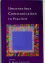Unconscious Communication in Practice.