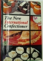 The New International Confectioner. Confectionery, Cakes, Pastries, Desserts and Ices, Savouries.
