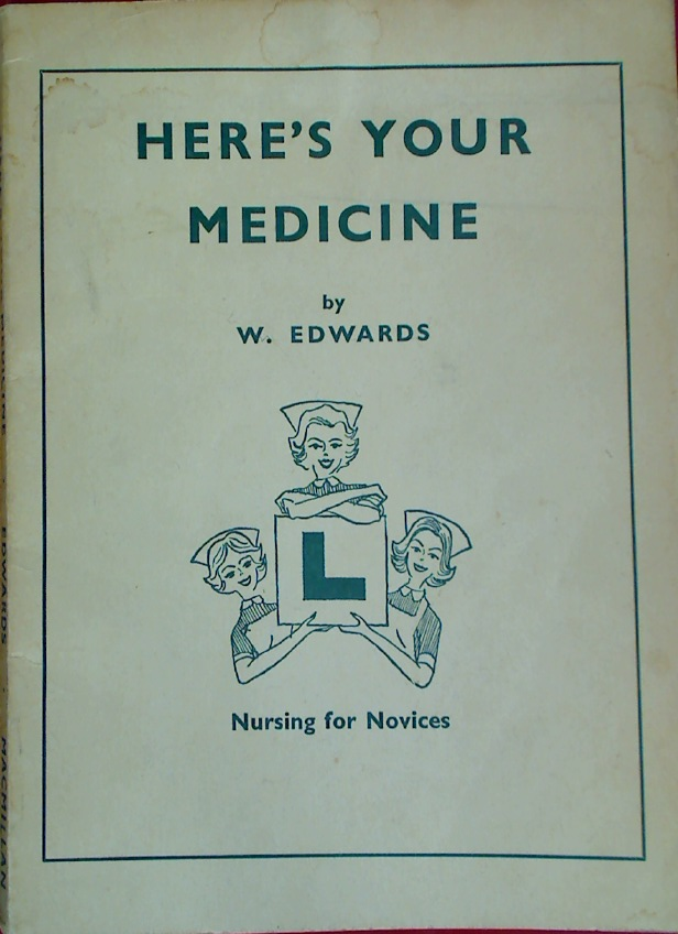 Here's Your Medicine. Nursing for Novices.
