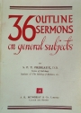 36 Outline Sermons on General Subjects.