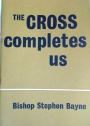The Cross Completes Us: Meditations on the Seven Words.