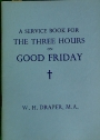 A Service Book for the Three Hours on Good Friday: With Meditations.