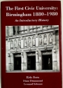 The First Civic University: Birmingham, 1880 - 1980. An Introductory History.
