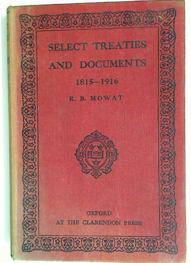 Select Treaties and Documents to Illustrate the Development of the Modern European States System, 1815 - 1916. Enlarged Edition.