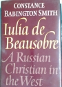 Iulia de Beausobre: A Russian Christian in the West.