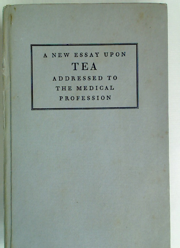 A New Essay Upon Tea addressed to the Medical Profession.