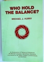 Who Hold the Balance. An Examination of Patterns of Subversion, Worldwide Conspiracy and Culture-Alienation, as Promoted in the Media of Mass Communication, and Elsewhere.