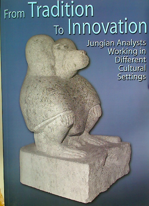 From Tradition to Innovation. Jungian Analysts Working in Different Cultural Settings.