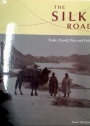 The Silk Road. Trade, Travel, War and Faith.