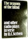 The Seasons of the Blind and Other Radio Plays in Verse.