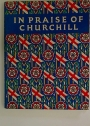 In Praise of Churchill. An Anthology in His Honour.