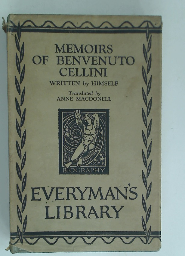 Memoirs of Benvenuto Cellini, translated by Anne MacDonnell.