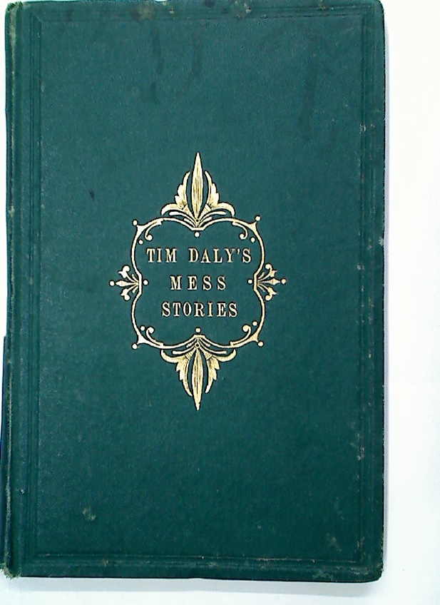 "Mess Stories by ""Tim Daly"" Esq, Edited by F E W. Reprinted from the Madras Times."