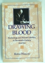 Drawing Blood. Technology and Disease Identity in Twentieth-Century America.