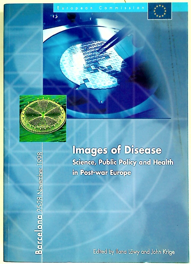 Images of Disease: Science, Public Policy and Health in Post-War Europe (European Commission; Barcelona, 25-28 November 1998)