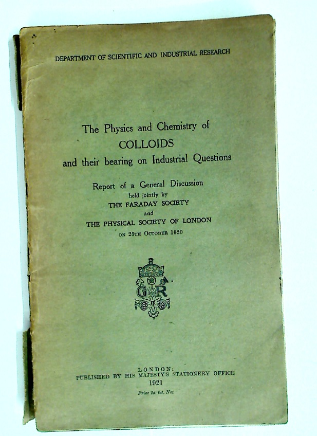 The Physics and Chemistry of Colloids and their Bearing on Industrial  Questions  Report of a General Discussion Held Jointly by the Faraday  Society