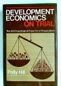 Development Economics on Trial: The Anthropological Case for a Prosecution.
