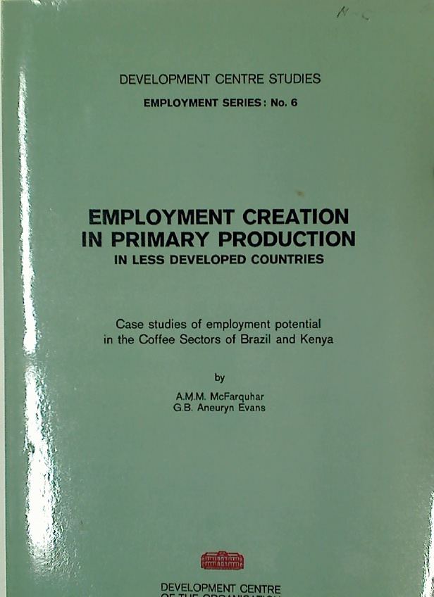 Employment Creation in Primary Production in Less Developed Countries. Case Studies of Employment Potential in the Coffee Sectors of Brazil and Kenya .