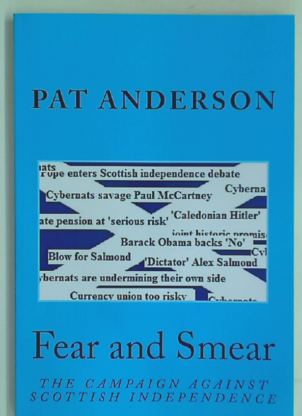 Fear and Smear: The Campaign Against Scottish Independence.