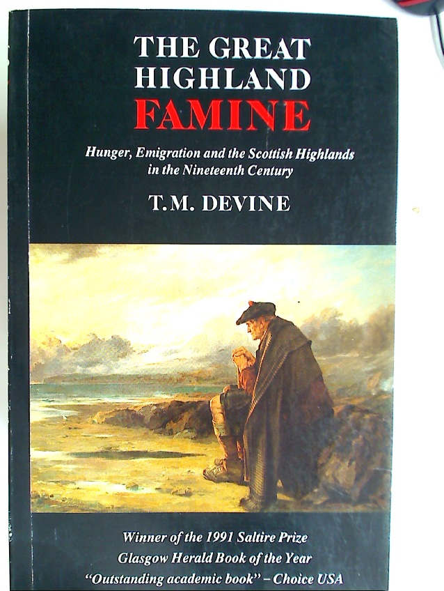 The Great Highland Famine: Hunger, Emigration and the Scottish Highlands in the Nineteenth-Century.