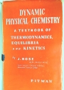 Dynamic Physical Chemistry: A Textbook of Thermodynamics, Equilibria and Kinetics.