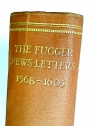 The Fugger News-Letters, being a Selection of Unpublished Letters from the House of Fugger during the years 1568 - 1605.