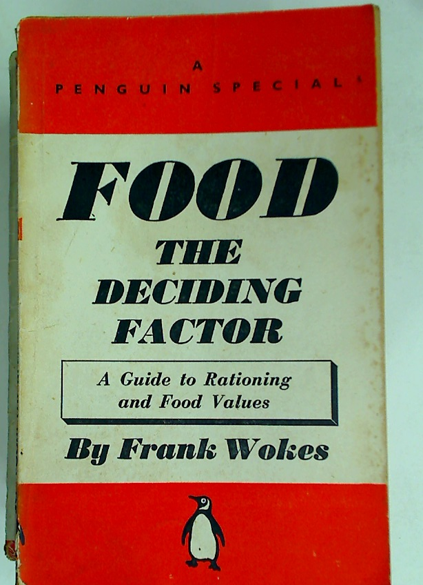 Food - The Deciding Factor: A Guide to Rationing and Food Values.