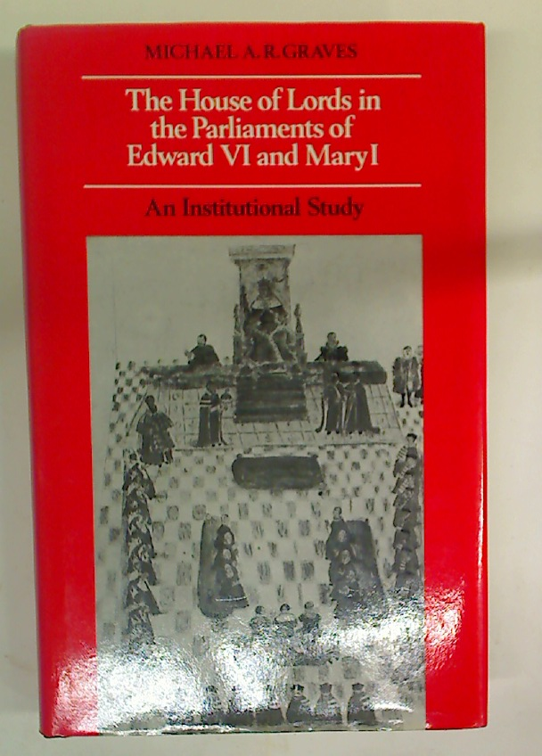 The House of Lords in the Parliaments of Edward VI and Mary I.
