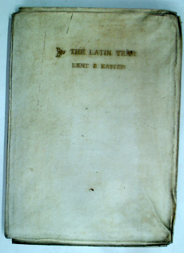 The Latin Year. A Collection of Hymns for the Seasons of the Church selected from Mediaeval and Modern Authors. Part 1: Lent and Easter.