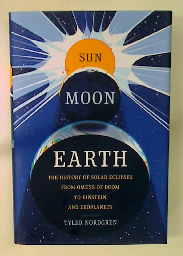 Sun Moon Earth: The History of Solar Eclipses from Omens of Doom to Einstein and Exoplanets.