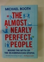 The Almost Nearly Perfect People: Behind the Myth of the Scandinavian Utopia.
