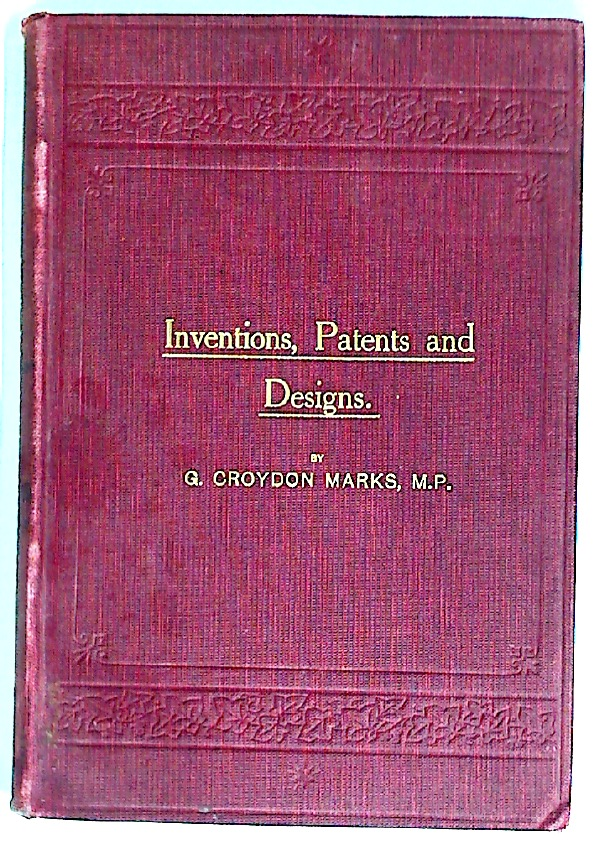 Inventions, Patents and Designs. With Notes and the Full Text of the new British Patents and Designs Acts, 1907.