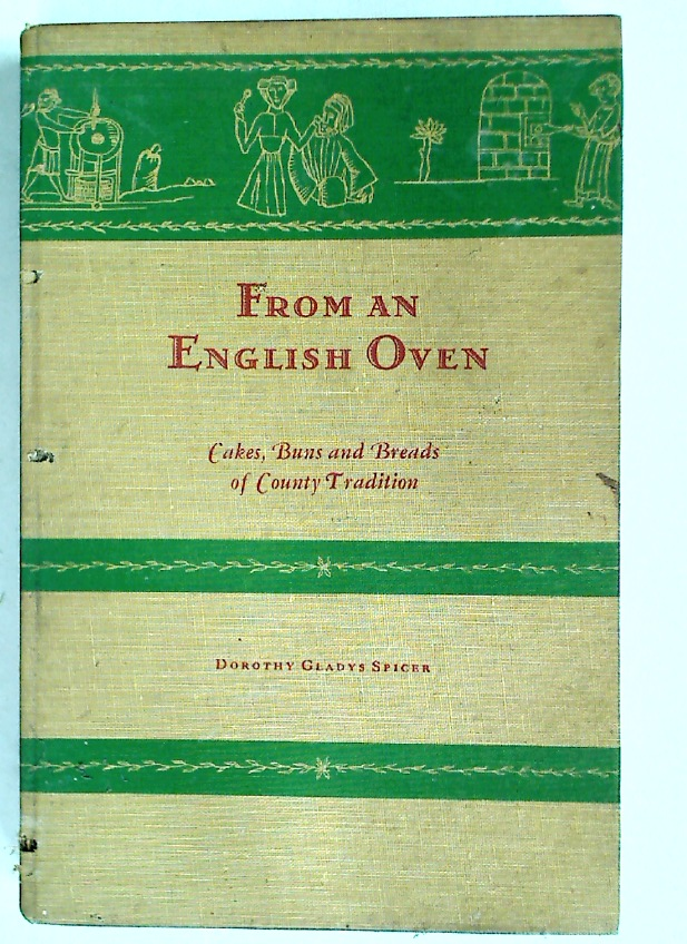 From an English Oven - Cakes, Buns and Breads of County Tradition, with Legends and Festivities Associated with Their Origins and Use.
