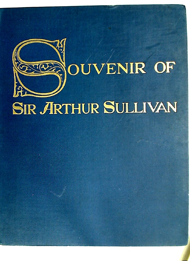 Souvenir of Sir Arthur Sullivan Mus Doc MVO: A Brief Sketch of His Life and Works.
