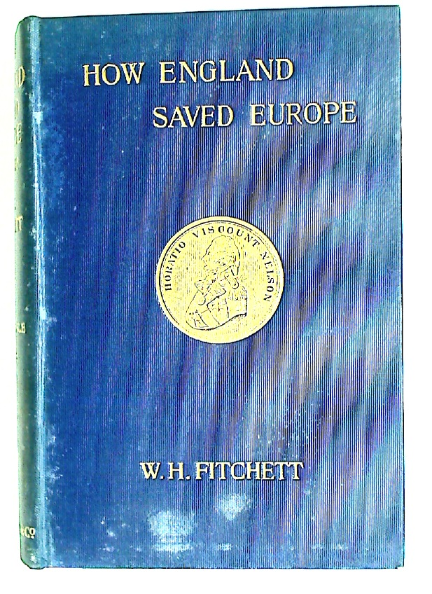 How England Saved Europe: The Story of the Great War (1793 - 1815) In four Volumes, Volume 2 (ONLY): The Struggle for the Sea.
