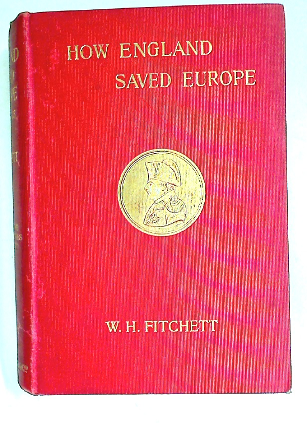 How England Saved Europe: The Story of the Great War (1793 - 1815) In four Volumes, Volume 1 (ONLY): From the Low Countries to Egypt.