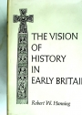 The Vision of History in Early Britain from Gildas to Geoffrey of Monmouth.